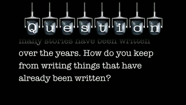It is much harder to be a screenwriter today because so many stories have been written over the years. How do you keep from writing things that have already been written?
