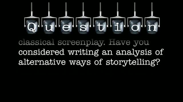 "Your book ""STORY"" is an analysis of how to write a classical screenplay. Have you considered writing an analysis of alternative ways of storytelling?"