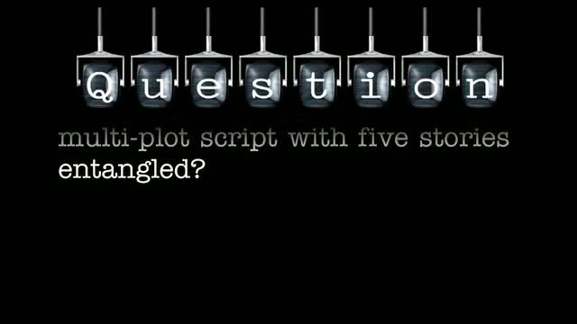 What is your suggestion for a multi-plot script with five stories entangled?