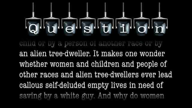 Why do women and children and people of other races and alien tree-dwellers seem to have all the answers?