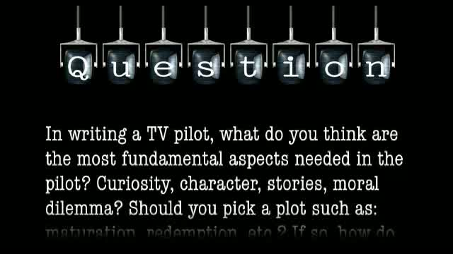 In writing a TV pilot, what do you think are the most fundamental aspects needed in the pilot?