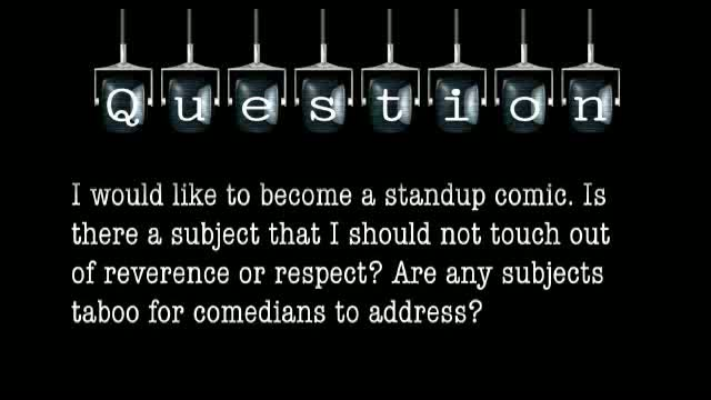 I would like to become a standup comic. Is there a subject that I should not touch out of reverence or respect? Are any subjects taboo for comedians to address?