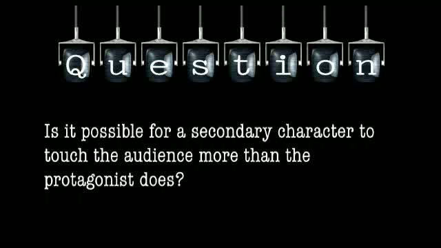 Is it possible for a secondary character to touch the audience more than the protagonist does?
