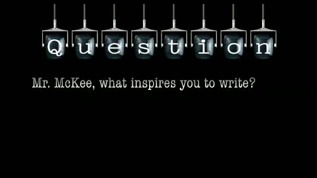 Mr. McKee, what inspires you to write?