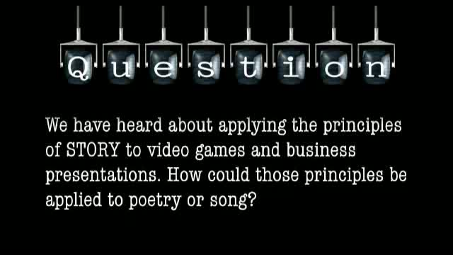 You have told us about applying the principles of Story to video games and business presentations. How could those principles be applied to poetry or a song?