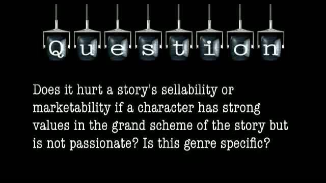Does it hurt a story's marketability if a character has strong values in the grand scheme of the story but is not passionate? Is this genre-specific?
