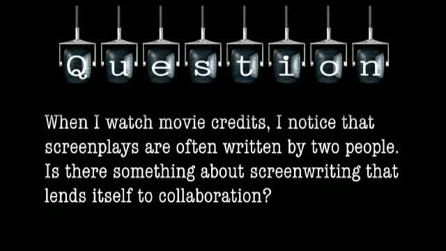 When I watch movie credits, I notice that screenplays are often written by two people. Is there something about screenwriting that lends itself to collaboration?