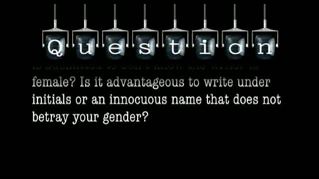 Is a writer's work better received if those it is submitted to don't know the writer is female? Is it advantageous to write under initials or an innocuous name that does not betray your gender?