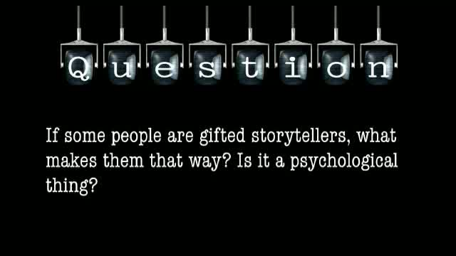 If some people are gifted storytellers, what makes them that way? Is it a psychological thing?