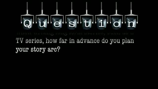 When writing long form stories, such as a TV series, how far in advance do you plan your story arc?