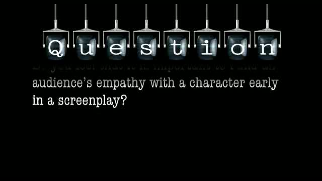 Do you feel that it is important to build an audience's empathy with a character early in a screenplay?