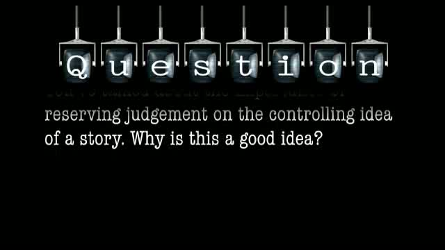 You've talked about the importance of reserving judgement on the controlling idea of a story. Why is this a good idea?