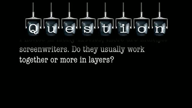 I notice in many movies, there are multiple screenwriters. Do they usually work together or more in layers?