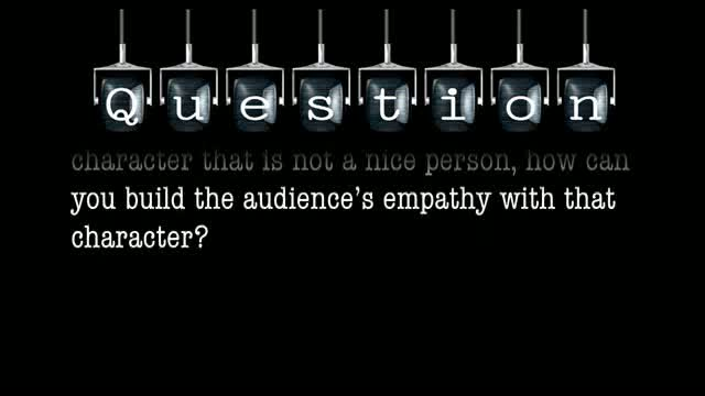 Other than bringing positive qualities to a character that is not a nice person, how can you build the audience's empathy with that character?