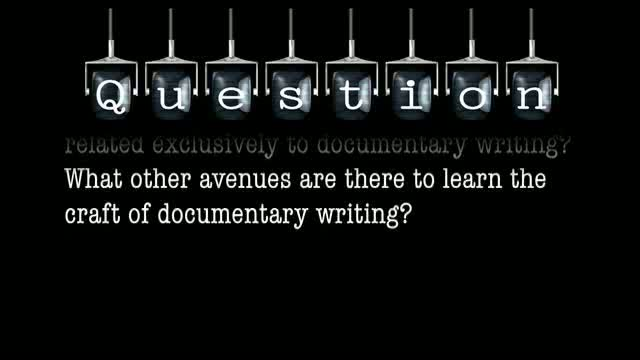 Do you know of any seminars or classes related exclusively to documentary writing? What other avenues are there to learn the craft of documentary writing?