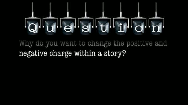 Why do you want to change the positive and negative charge within a story?