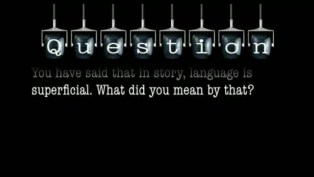 You have said that in story, language is superficial. What did you mean by that?