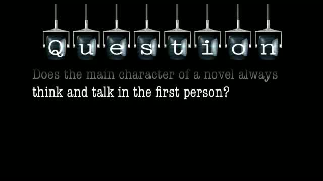 Does the main character of a novel always think and talk in the first person?