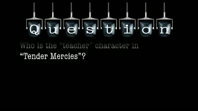 "Who is the ""teacher"" character in ""Tender Mercies""?"