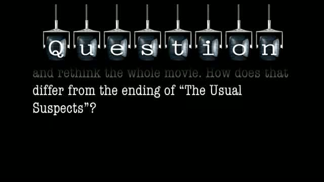 "At the end of ""Sixth Sense"", I had to go back and rethink the whole movie. How does that differ from the ending of ""The Usual Suspects""?"