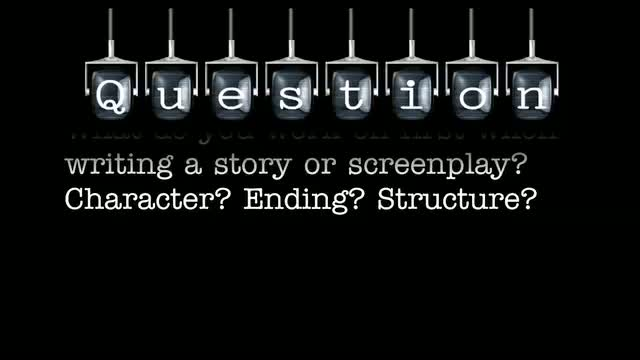 What do you work on first when writing a story or screenplay? Character? Ending? Structure?