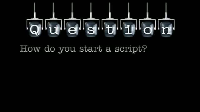 How do you start a script?