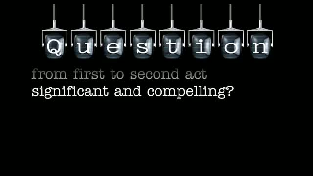 How do you make the transition from first to second act significant and compelling?