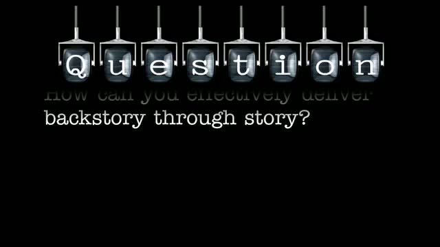 How can you effectively deliver backstory through story?