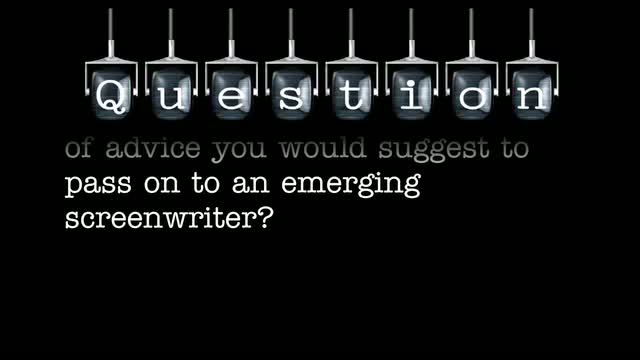 As a writer and story editor, what is the most important piece of advice you would suggest to pass on to an emerging screenwriter?