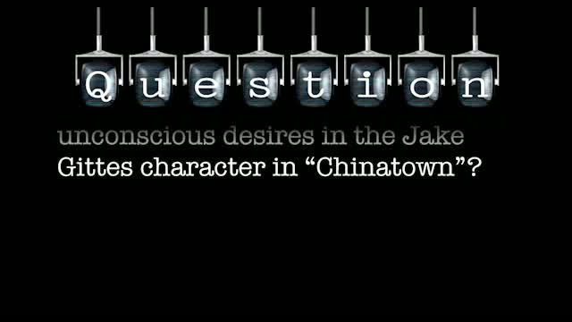 "What is the primary conscious and unconscious desires in the Jake Gittes character in ""Chinatown""?"