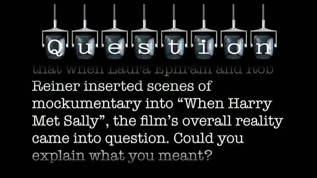 """On page 56 of """"STORY"""", you say that when Laura Ephram and Rob Reiner inserted scenes of mockumentary into """"When Harry Met Sally"""", the film's overall reality came into question. Could you explain what you meant?"""