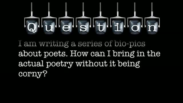 I am writing a series of bio-pics about poets. How can I bring in the actual poetry without it being corny?