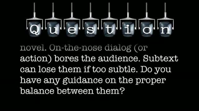I am mainly concerned with the novel. On-the-nose dialog (or action) bores the audience. Subtext can lose them if too subtle. Do you have any guidance on the proper balance between them?