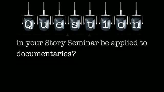 Can all the principles discussed in your Story Seminar be applied to documentaries?