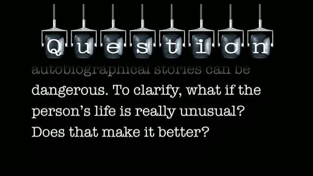 """""""Live"""" From Russia: I know you have said that writing autobiographical stories can be dangerous. To clarify, what if the person's life is really unusual? Does that make it better?"""